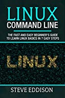 Linux Command Line: The fast and easy beginner's guide to learn Linux basics in 7 easy steps Front Cover