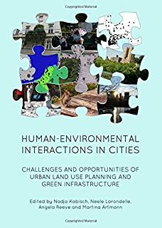 Human-Environmental Interactions in Cities: Challenges and Opportunities of Urban Land Use Planning and Green Infrastructure
