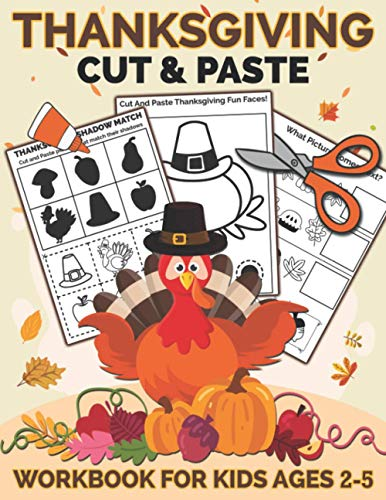 Thanksgiving Cut and Paste Workbook for Kids Ages 2-5: A Fun Thanksgiving Gift and Scissor Skills Activity Book for Kids, Toddlers and Preschoolers ... Cutting (Scissor Skills Preschool Workbooks)