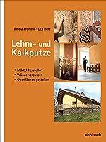 Lehm- und Kalkputze: Moertel herstellen, Waende verputzen, Oberflaechen gestalten