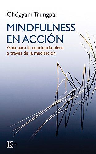 Mindfulness en acción: Guía para la conciencia plena a través de la meditación (Sabiduría perenne)