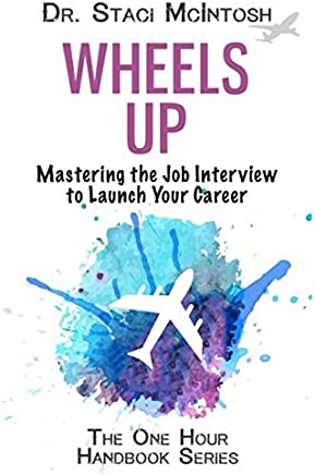 Wheels Up: Mastering the Job Interview to Launch Your Career (One Hour Handbook Series)