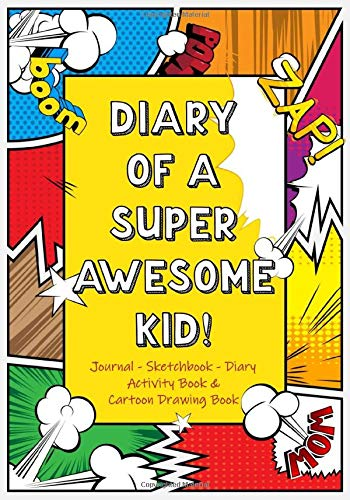 Diary of a Super Awesome Kid! - Journal - Sketchbook - Diary: Activity Book & Cartoon Drawing Book - Notebook for Boys & Kids With Blank Comic Pages & Mazes (Journals for kids to Write In)