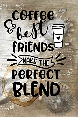 Coffee & Best Friends Make the Perfect Blend: Celebrate Your Love of Coffee with This Year-Long Weekly Journal