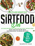 Sirtfood Diet: How To Lose Weight Fast Eating Your Favorite Tasty Foods | Activate Metabolism, Sirtuins And Your 'Skinny Gene' | Quick and Easy Recipe ... to Dinner Included. (English Edition)