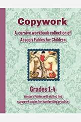 Copywork: A Cursive workbook collection of Aesop's Fables for Children: Grades 1-4 Aesop's Fables with dotted line copywork pages for handwriting practice Paperback