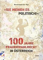 """""""Sie meinen es politisch!"""" 100 Jahre Frauenwahlrecht in Oesterreich: Geschlechterdemokratie als gesellschaftspolitische Herausforderung"""