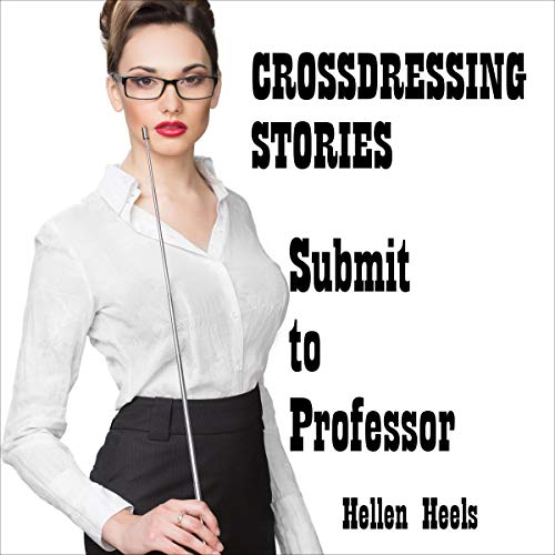 Crossdressing Stories: Submit to Professor cover art