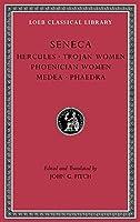 Tragedies, Volume I: Hercules. Trojan Women. Phoenician Women. Medea. Phaedra (Loeb Classical Library)
