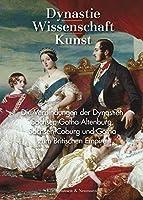 Dynastie - Wissenschaft - Kunst: Die Verbindungen der Dynastien Sachsen-Gotha-Altenburg, Sachsen-Coburg und Gotha zum Britischen Empire