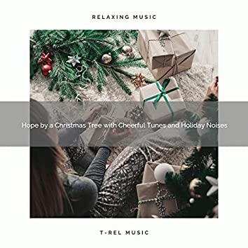 Hope by a Christmas Tree with Cheerful Tunes and Holiday Noises