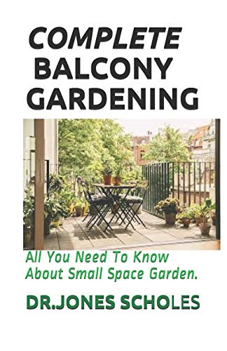 COMPLETE BALCONY GARDENING: All You Need To Know About Small Space Garden.
