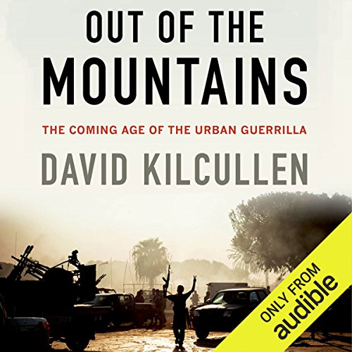 Out of the Mountains     The Coming Age of the Urban Guerrilla              Autor:                                                                                                                                 David Kilcullen                               Sprecher:                                                                                                                                 Christopher Kipiniak                      Spieldauer: 14 Std. und 11 Min.     Noch nicht bewertet     Gesamt 0,0