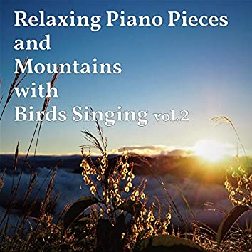 Relaxing Piano Pieces and Mountains with Birds Singing Vol.2