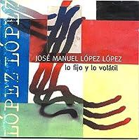 Lopez;Lo Fijoy Lo Volatil