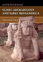 Olmec Archaeology and Early Mesoamerica (Cambridge World Archaeology)