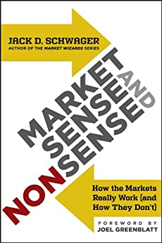Market Sense and Nonsense: How the Markets Really Work (and How They Don't) by [Jack D. Schwager, Joel Greenblatt]