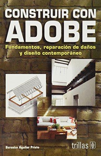 Construir con adobe / Building with Adobe: Fundamentos, reparacion de danos y diseno contemporaneo / Fundamentals, Repair of Damages and Contemporary Design