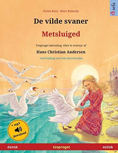 De vilde svaner – Metsluiged (dansk – estisk): Tosproget børnebog efter et eventyr af Hans Christian Andersen, med lydbog som kan downloades (Sefa Billedbøger På to Sprog)