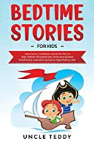 Bedtime Stories For Kids: Adventures, Meditation Stories For Kids To Help Children Fall Asleep Fast, Thrive And Achieve Mindfulness, Relaxation And Go To Sleep Feeling Calm
