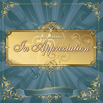 PM Jazz Series: In Appreciation