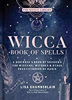 Wicca Book of Spells: A Beginner's Book of Shadows for Wiccans, Witches & Other Practitioners of Magic (Mystic Library)