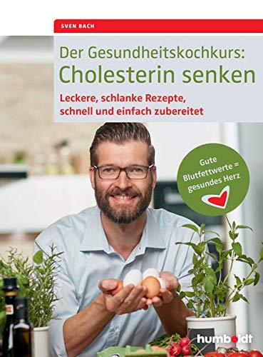 Der Gesundheitskochkurs: Cholesterin senken: Leckere, schlanke Rezepte, schnell und einfach zubereitet, Gute Blutfettwerte = gesundes Herz
