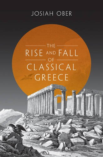 Compare Textbook Prices for The Rise and Fall of Classical Greece The Princeton History of the Ancient World, 1 Reprint Edition ISBN 9780691173146 by Ober, Josiah