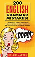 200 English Grammar Mistakes!: A Workbook of Common Grammar and Punctuation Errors with Examples, Exercises and Solutions So You Never Make Them Again
