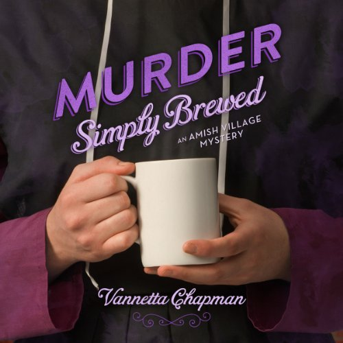 Murder Simply Brewed: An Amish Village Mystery, Book 1
