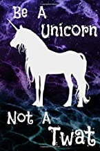 Be A Unicorn Not A Twat: Unicorn Lined Journal for Women and Teenage Girls, Good for Taking Notes, Diary, Fitness, and Any Tracking (6x9 100 pages)
