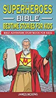 Superheroes - Bible Bedtime Stories for Kids: Adventure Storybook! Heroic Characters Come to Life in Bible-Action Stories for Children
