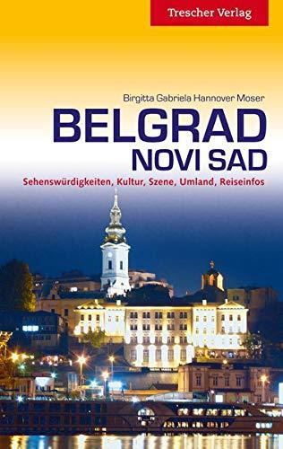 Belgrad und Novi Sad: Sehenswürdigkeiten, Kultur, Szene, Umland, Reiseinfos (Trescher-Reiseführer)
