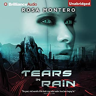 Tears in Rain                   By:                                                                                                                                 Rosa Montero                               Narrated by:                                                                                                                                 Mary Robinette Kowal                      Length: 13 hrs and 46 mins     187 ratings     Overall 4.0