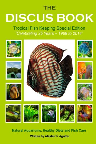 The Discus Book Tropical Fish Keeping Special Edition: Celebrating 25 years - Natural Aquariums, Healthy Diets and Fish Care (English Edition)