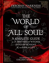 The World of All Souls: A Complete Guide to A Discovery of Witches, Shadow of Night and The Book of Life