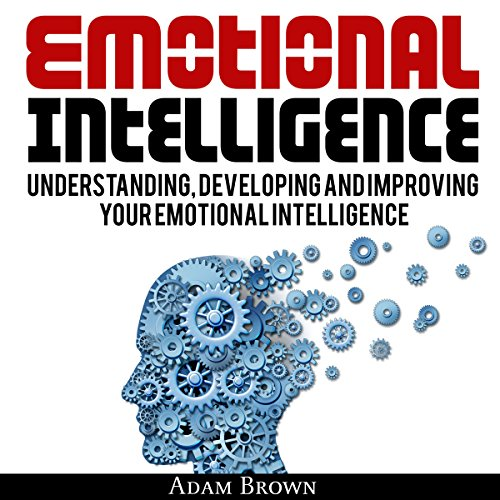 Emotional Intelligence: A Guide to Understanding, Developing, and Improving Your Emotional Intelligence audiobook cover art