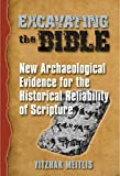 Excavating the Bible: New Archaeological Evidence for the Historical Reliability of Scripture