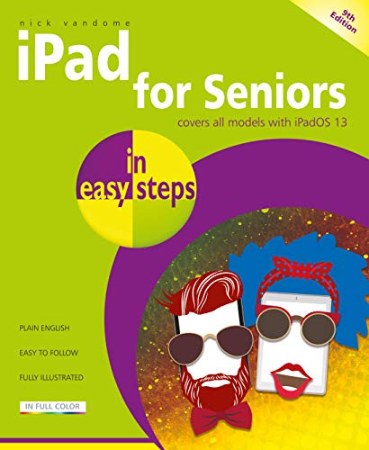 iPad for Seniors in easy steps, 9th edition - Covers all iPads with iPadOS 13, including iPad mini and iPad Pro