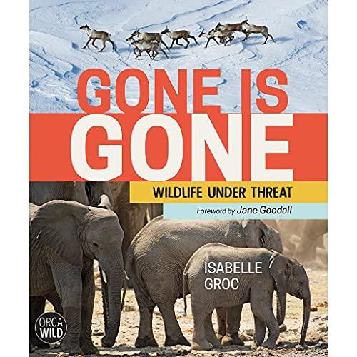 Image of Gone is Gone: Wildlife Under Threat (Orca Wild, 2)