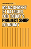 Management Strategies for Today's Project Shop Economy