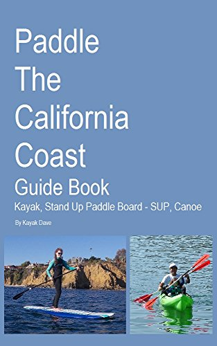Paddle The California Coast Guide Book- Kayak, Stand Up Paddle Board - SUP, Canoe