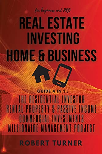 Real Estate Investing Books! - REAL ESTATE INVESTING HOME and BUSINESS for beginners and pro: this guide includes: RESIDENTIAL INVESTOR, RENTAL PROPERTY AND PASSIVE INCOME, COMMERCIAL INVESTMENTS, MANAGEMENT PROJECT