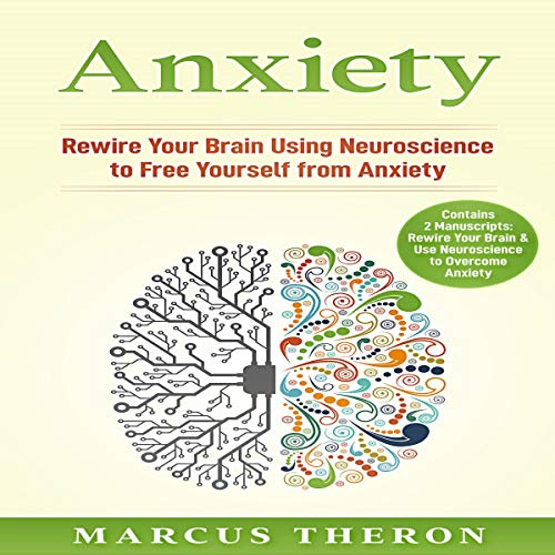 Anxiety: Rewire Your Brain Using Neuroscience to Free Yourself from Anxiety audiobook cover art