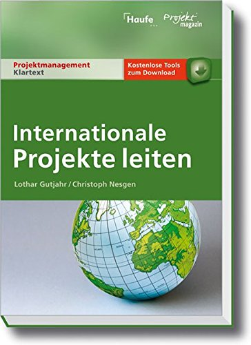 Internationale Projekte leiten (Projektmanagement Klartext)