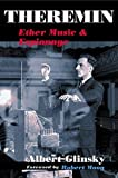 Theremin: ETHER MUSIC AND ESPIONAGE (Music in American Life) by Albert Glinsky (2005-02-02)