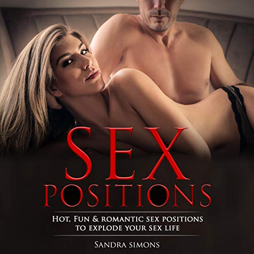 Sex Positions: Your Complete Guide to Make Your Couple's Sex Hot, Romantic & Exciting with Illustrated Photos  audiobook cover art