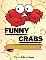 Funny Crabs Coloring Book: Cute Crabs Coloring Book - Adorable Crabs Coloring Pages for Kids -25 Incredibly Cute and Lovable Crabs