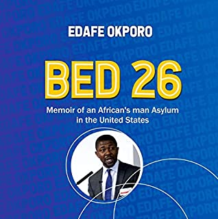 Bed 26: A Memoir of an African Man's Asylum in the United States                   By:                                                                                                                                 Edafe Okporo                               Narrated by:                                                                                                                                 Michael Goodrick                      Length: 3 hrs and 58 mins     8 ratings     Overall 5.0