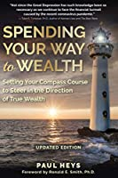 Spending Your Way to Wealth: Setting Your Compass Course to Steer in the Direction of True Wealth